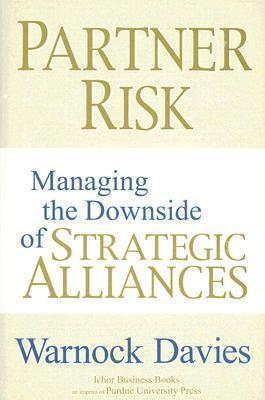 Partner Risk: Managing the Downside of Strategic Alliances Warnock Davies