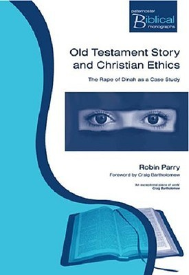 Old Testament Story and Christian Ethics (Paternoster Biblical Monographs) (Paternoster Biblical Monographs) Robin Allinson Parry
