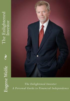 The Enlightened Investor: A Personal Guide to Financial Independence  by  Eugene C. Wolfe