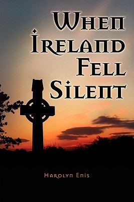 When Ireland Fell Silent: A Story of a Familys Struggle Against Famine and Eviction  by  Harolyn Enis