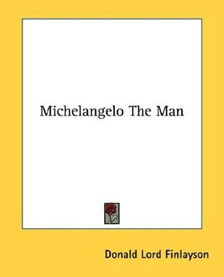 Michelangelo the Man  by  Donald Lord Finlayson