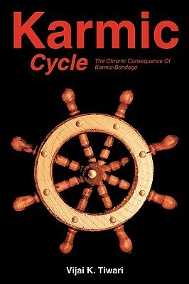 Karmic Cycle: The Chronic Consequence of Karmic-Bondage Vijal K. Tiwari
