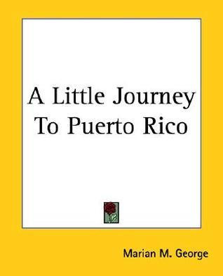 A Little Journey to Cuba and Porto Rico Marian M. George