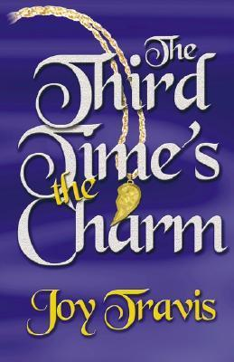The Third Times the Charm  by  Joy Travis
