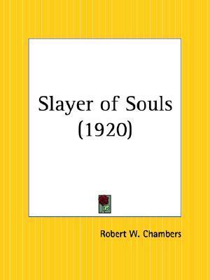 Slayer of Souls Robert W. Chambers