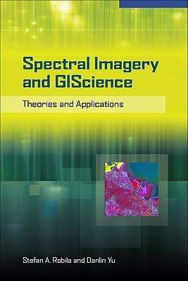 Spectral Imagery in Giscience: Theory and Applications Robila Stefan