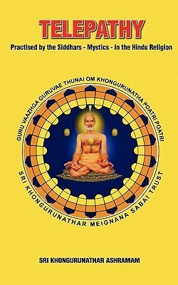 Telepathy: Practised  by  the Siddhars - Mystics - In the Hindu Religion by Sarvasri Khongurunathar