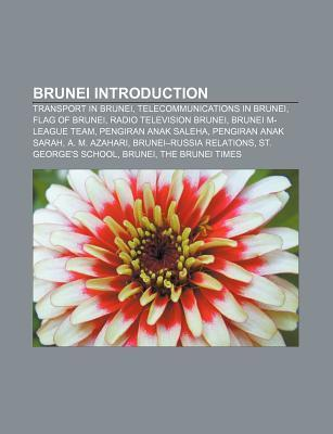 Brunei Introduction: Transport in Brunei, Telecommunications in Brunei, Flag of Brunei, Radio Television Brunei, Brunei M-League Team  by  Source Wikipedia