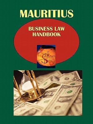 Mauritius Business Law Handbook Volume 1 Strategic Information, Important Laws and Regulations USA International Business Publications