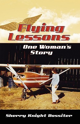 Flying Lessons: One Womans Story  by  Sherry Knight Rossiter