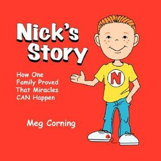 Nicks Story: How One Family Proved That Miracles Can Happen  by  Meg Corning