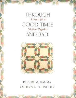 Through Good Times and Bad: Prayers for a Lifetime Together  by  Robert M. Hamma
