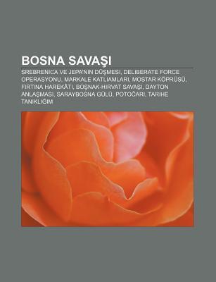 Bosna Sava: Srebrenica Ve Jepan N D Mesi, Deliberate Force Operasyonu, Markale Katliamlar, Mostar K PR S, F Rt Na Harek T Books LLC