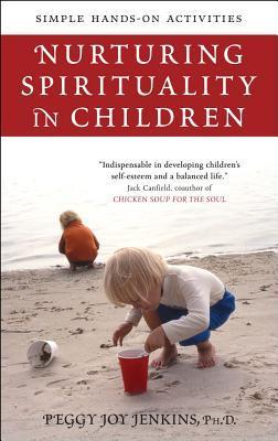 Nurturing Spirituality in Children: Simple Hands-On Activities Peggy Joy Jenkins