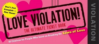 Love Violations: Tickets for People Who Insist on Breaking the Laws James Napoli