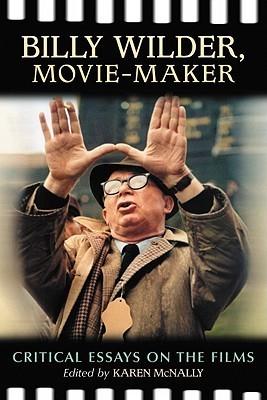 Billy Wilder, Movie-Maker: Critical Essays on the Films Karen McNally