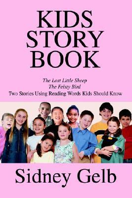 Kids Story Book: The Lost Little Sheep/The Feisty Bird/Two Stories Using Reading Words Kids Should Know Sidney Gelb