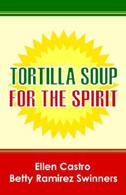 Tortilla Soup for the Spirit Betty Ramirez Swinners