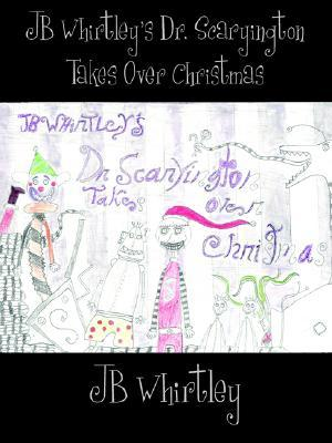 Jb Whirtleys Dr. Scaryington Takes Over Christmas  by  J.B. Whirtley
