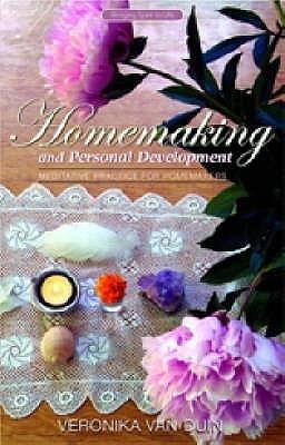Homemaking And Personal Development: Meditative Practice For Homemakers Veronika Van Duin