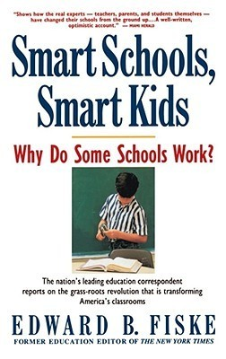 Smart Schools, Smart Kids: Why Do Some Schools Work? Edward Fiske