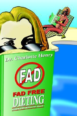 Fad Free Dieting: Chuck Fad Diets for Good Charlotte Henry