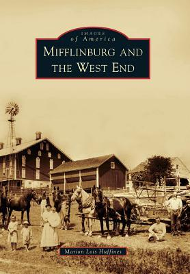 Mifflinburg and the West End  by  Marion Lois Huffines