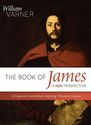 The Book of James--A New Perspective: A Linguistic Commentary Applying Discourse Analysis  by  William Varner