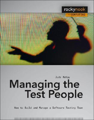 Managing the Test People: A Guide to Practical Technical Management Judy McKay