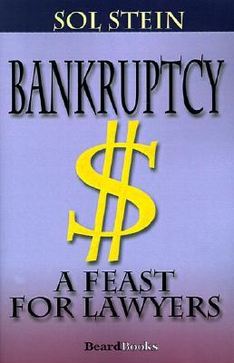 Bankruptcy: A Feast for Lawyers  by  Sol Stein