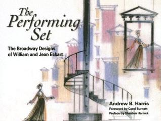 The Performing Set: The Broadway Designs of William and Jean Eckart Andrew B. Harris