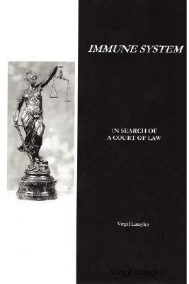 Immune System: In Search of a Court of Law  by  Virgil Langley