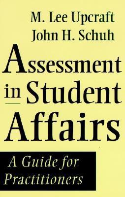 Assessment in Student Affairs: A Guide for Practitioners  by  M. Lee Upcraft