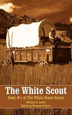 The White Scout: Book #1 of the White Scout Series  by  Michael C. Lueck