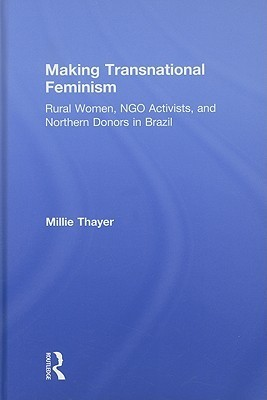 Negotiating the Global: Womens Movements in Brazil and the Transnational Feminist Public Millie Thayer