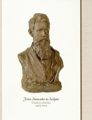 From Stonecutter to Sculptor: Charles Calverley, 1833-1914  by  Elizabeth K. Allen