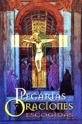 Plegarias y Oraciones Escogidas: Selected Pledges and Prayers Francisco Javier Bautista