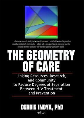 The Geometry of Care: Linking Resources, Research, and Community to Reduce Degrees of Separation Between HIV Treatment and Prevention  by  Debbie Indyk
