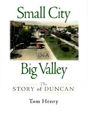 Small City In A Big Valley: The Story Of Duncan  by  Tom Henry