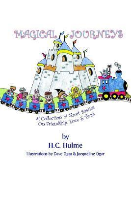Magical Journeys: A Collection of Short Stories on Friendship, Love and Trust H. Hulme