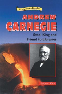 Andrew Carnegie: Steel King and Friend to Libraries Zachary Kent