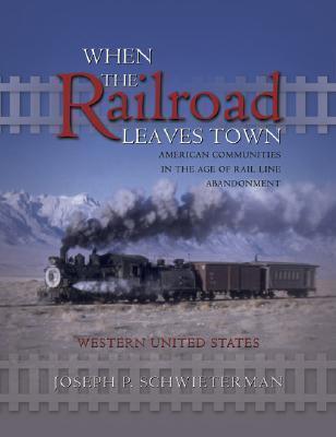 When the Railroad Leaves Town Joseph P. Schwieterman