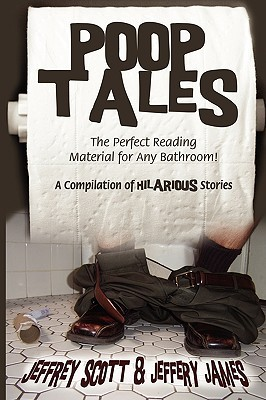 Poop Tales: The Perfect Reading Material for Any Bathroom a Compilation of Hilarious Stories Jeffrey Scott