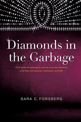Diamonds in the Garbage  by  Sara C. Forsberg
