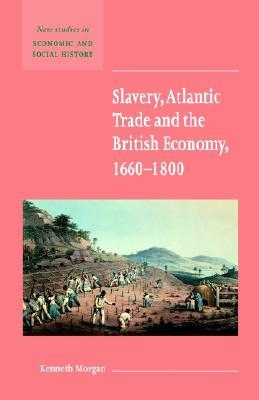 Slavery, Atlantic Trade and the British Economy, 1660 1800  by  Kenneth Morgan