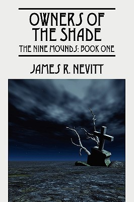 Owners of the Shade: The Nine Mounds: Book One James R Nevitt