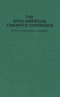 The Afro-American Cinematic Experience: An Annotated Bibliography and Filmography  by  Marshall Hyatt