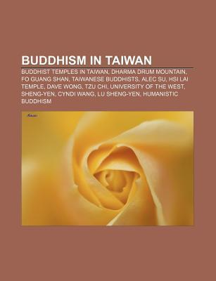 Buddhism in Taiwan: Buddhist Temples in Taiwan, Dharma Drum Mountain, Fo Guang Shan, Taiwanese Buddhists, Alec Su, Hsi Lai Temple, Dave Wo Source Wikipedia