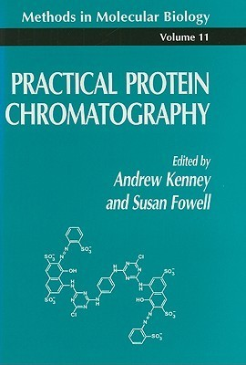 Practical Protein Chromatography  by  Andrew Kenney