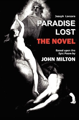 Paradise Lost: The Novel: Based Upon The Epic Poem By John Milton Joseph Lanzara